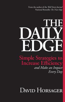 The Daily Edge: Simple Strategies to Increase Efficiency and Make an Impact Every Day - Horsager, David