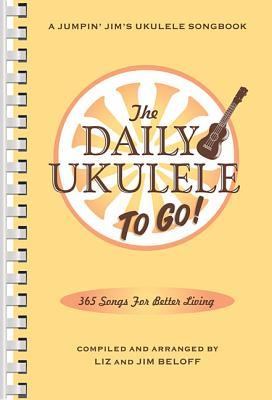 The Daily Ukulele: To Go!: Portable Edition - Beloff, Jim, and Beloff, Liz