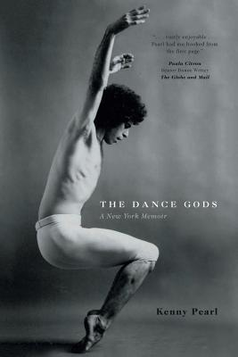 The Dance Gods: A New York Memoir - Pearl, Kenny