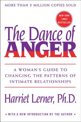 The Dance of Anger: A Woman's Guide to Changing the Patterns of Intimate Relationships - Lerner, Harriet, PhD, PH D