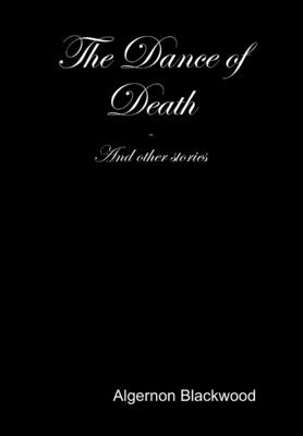 The Dance of Death - Blackwood, Algernon