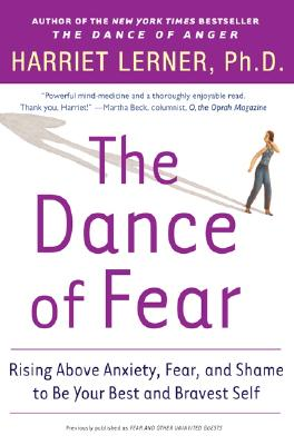 The Dance of Fear: Rising Above the Anxiety, Fear, and Shame to Be Your Best and Bravest Self - Lerner, Harriet, PH.D.