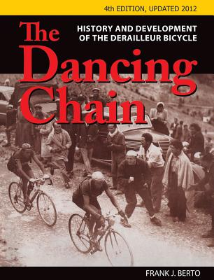 The Dancing Chain: History and Development of the Derailleur Bicycle - Berto, Frank, and Hadland, Tony (Contributions by), and Heine, Jan (Contributions by)