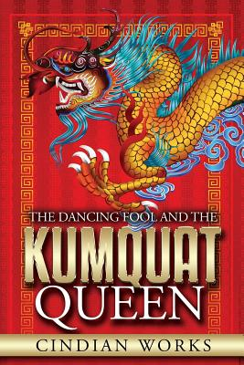The Dancing Fool and the Kumquat Queen - Works, Cindian