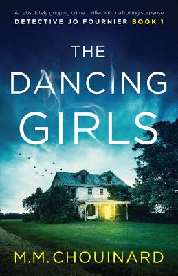 The Dancing Girls: An absolutely gripping crime thriller with nail-biting suspense - Chouinard, M M
