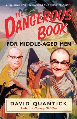 The Dangerous Book for Middle-Aged Men: A Manual for Managing the Mid-Life Crisis - Quantick, David