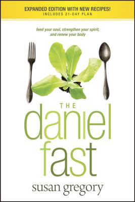 The Daniel Fast: Feed Your Soul, Strengthen Your Spirit, and Renew Your Body - Gregory, Susan