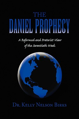 The Daniel Prophecy - Birks, Kelly Nelson, Dr., and Birks, Dr Kelly Nelson