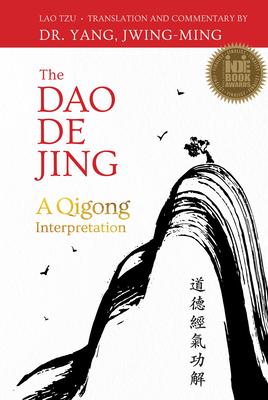 The DAO de Jing: A Qigong Interpretation - Tzu, Lao, and Yang, Jwing-Ming, Dr.