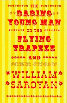 The Daring Young Man on the Flying Trapeze: And Other Stories - Saroyan, William