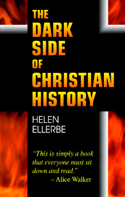 The Dark Side of Christian History - Ellerbe, Helen (Preface by)