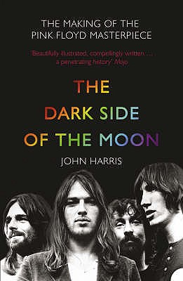 The Dark Side of the Moon: The Making of the Pink Floyd Masterpiece - Harris, John