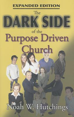 The Dark Side of the Purpose Driven Church - Hutchings, Noah W