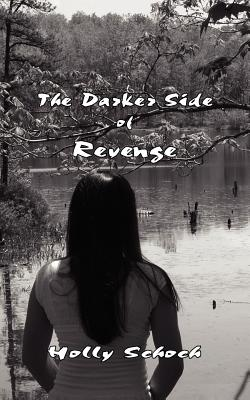 The Darker Side of Revenge - Schoch, Holly