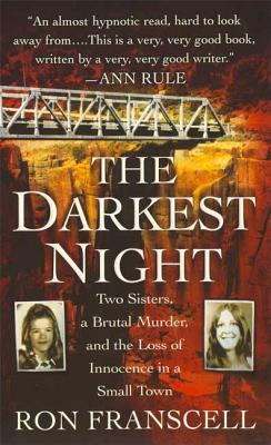 The Darkest Night: Two Sisters, a Brutal Murder, and the Loss of Innocence in a Small Town - Franscell, Ron