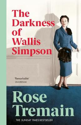 The Darkness of Wallis Simpson and Other Stories - Tremain, Rose