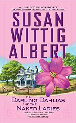 The Darling Dahlias and the Naked Ladies - Albert, Susan Wittig, Ph.D.