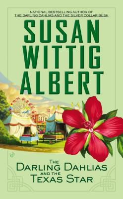 The Darling Dahlias and the Texas Star - Albert, Susan Wittig, Ph.D.