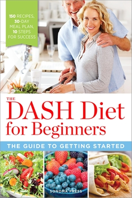 The Dash Diet for Beginners: The Guide to Getting Started - Sonoma Press (Creator)