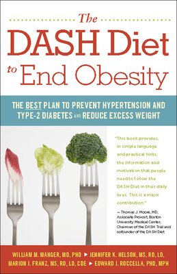 The Dash Diet to End Obesity: The Best Plan to Prevent Hypertension and Type-2 Diabetes and Reduce Excess Weight - Manger, William M, and Nelson, Jennifer K, and Franz, Marion J, M.S.