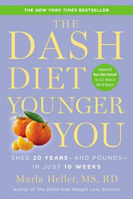 The Dash Diet Younger You: Shed 20 Years--And Pounds--In Just 10 Weeks - Heller, Marla