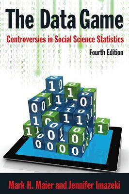The Data Game: Controversies in Social Science Statistics - Maier, Mark, and Imazeki, Jennifer