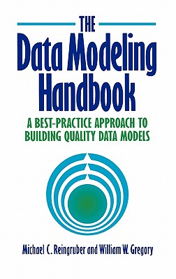 The Data Modeling Handbook: A Best-Practice Approach to Building Quality Data Models - Reingruber, Michael C, and Gregory, William W