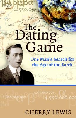 The Dating Game: One Man's Search for the Age of the Earth - Lewis, Cherry