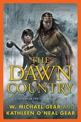 The Dawn Country: A People of the Longhouse Novel - Gear, W Michael, and Gear, Kathleen O'Neal