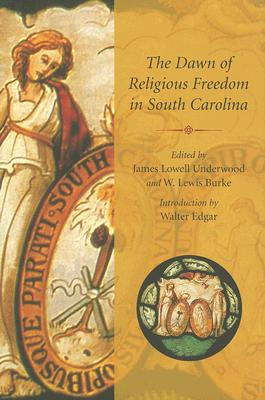 The Dawn of Religious Freedom in South Carolina - Underwood, James Lowell (Editor), and Burke, W Lewis (Editor), and Edgar, Walter B (Introduction by)