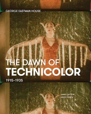 The Dawn of Technicolor: 1915-1935 - Usai, Paolo Cherchi, and Surowiec, Catherine A., and Layton, James