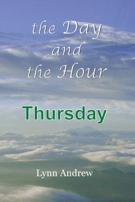 The Day and the Hour: Thursday - Andrew, Lynn