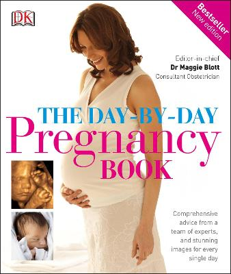 The Day-by-Day Pregnancy Book: Comprehensive advice from a team of experts, and stunning images for every single day - DK, and Blott, Maggie, Dr. (Editor-in-chief)