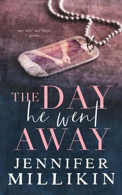 The Day He Went Away - Millikin, Jennifer