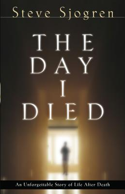 The Day I Died - Sjogren, Steve, and Hunter, Todd, Bishop (Foreword by)