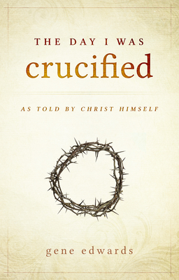 The Day I Was Crucified: As Told by Christ Himself - Edwards, Gene