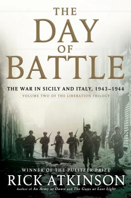 The Day of Battle: The War in Sicily and Italy, 1943-1944 - Atkinson, Rick