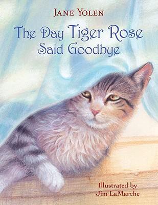 The Day Tiger Rose Said Goodbye - Yolen, Jane