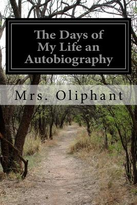 The Days of My Life an Autobiography - Oliphant, Margaret Wilson