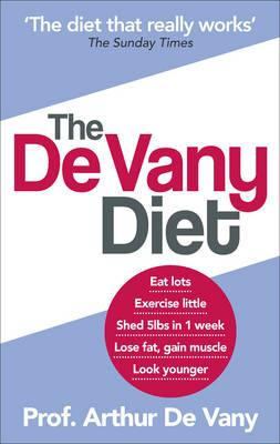 The De Vany Diet: Eat lots, exercise little; shed 5lbs in 1 week, lose fat; gain muscle, look younger; feel stronger - De Vany, Arthur