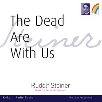 The Dead Are with Us - Steiner, Rudolf, and Bridgmont, Peter (Read by)
