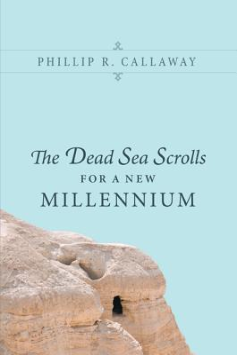 The Dead Sea Scrolls for a New Millennium - Callaway, Phillip R