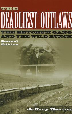 The Deadliest Outlaws: The Ketchum Gang and the Wild Bunch - Burton, Jeffrey