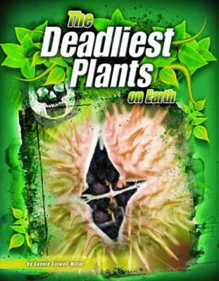 The Deadliest Plants on Earth - Miller, Connie Colwell