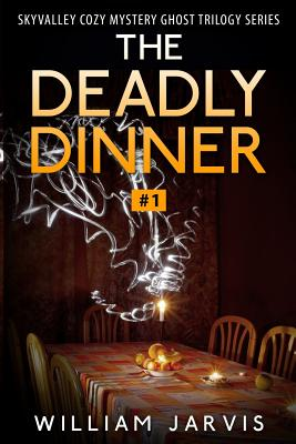 The Deadly Dinner: Sky Valley Cozy Mystery Ghost Trilogy Series Book 1 - Jarvis, William