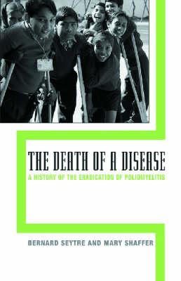 The Death of a Disease: A History of the Eradication of Poliomyelitis - Seytre, Bernard (Editor), and Shaffer, Mary (Editor)