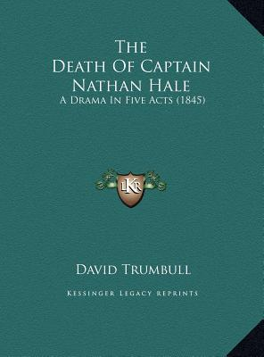 The Death of Captain Nathan Hale: A Drama in Five Acts (1845) - Trumbull, David