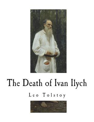 The Death of Ivan Ilych - Tolstoy, Leo, and Maude, Aylmer (Translated by), and Maude, Louise (Translated by)