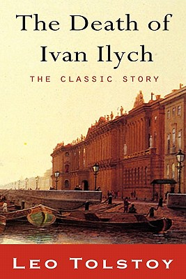 The Death of Ivan Ilyich - Tolstoy, Leo, and Maude, Louise (Translated by), and Maude, Aylmer (Translated by)