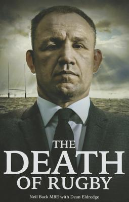 The Death of Rugby: Neil Back's Story - Back, Neil, and Eldredge, Dean